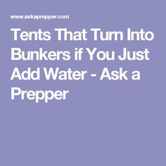 Tents That Turn Into Bunkers if You Just Add Water - Ask a Prepper