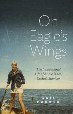 Buy On Eagle's Wings: The Inspirational Life of Annie Stites, Crohn's Survivor by Gail Parker and Read this Book on Kobo's Free Apps. Discover Kobo's Vast Collection of Ebooks and Audiobooks Today - Over 4 Million Titles! Book Cover Design, Book Design, Books To Read, My Books, Eagle Wings, Crohns, Medical Conditions, Free Books, Eagles