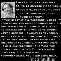 """I never understood how going to church made you a hypocrite because nobody goes to church because they're perfect. You can go jogging with all the other perfect people on Sunday morning. Rich Mullins, Great Quotes, Inspirational Quotes, Awesome Quotes, Rich Quotes, Go Jogging, Perfect People, Amazing People, Rich Life"