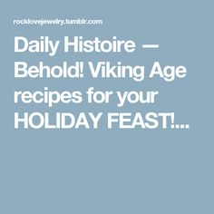 Daily Histoire — Behold! Viking Age recipes for your HOLIDAY FEAST!...
