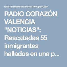 """RADIO CORAZÓN VALENCIA  """"NOTICIAS"""": Rescatadas 55 inmigrantes hallados en una patera a..."""