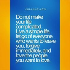 Do not make your life complicated.