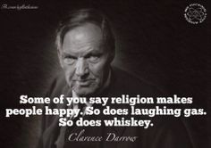 Atheism, Religion, God is Imaginary. Some of you say religion makes people happy. So does laughing gas. So does whiskey.
