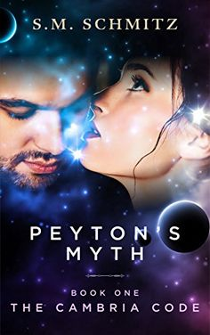 Books ~ Science Fiction Romance | Peyton's Myth, (The Cambria Code Book 1), by S.M. Schmitz