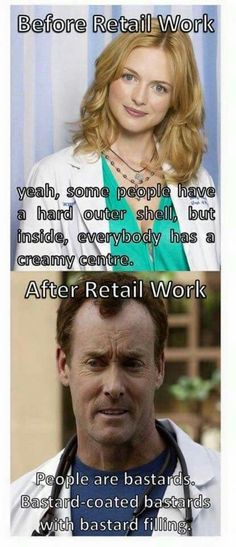 Funny yet true, although I probably thought the bottom part before retail too!