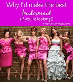 See You In A Porridge: Why I'd be the best bridesmaid ever