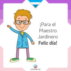 Feliz día a los Maestros Jardineros! Boys, Fictional Characters, Happy Day, Innovative Products, Learning, Inspirational Quotes, Baby Boys, Children