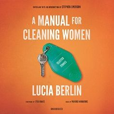 A Manual for Cleaning Women compiles the best work of the legendary short-story writer Lucia Berlin.  I was honored to be chosen to work with some amazing narrators to bring this work to life.  2016 Earphone Winner.  2016 SOVAS Winner - Best Casting.  Produced by Blackstone Audio.  A MUST LISTEN!!!!