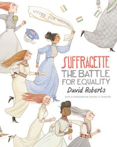 """Read """"Suffragette: The Battle for Equality"""" by David Roberts available from Rakuten Kobo. A New York Times best-selling illustrator turns his talents to a lavish history of the women's suffrage movement in the . Lauren Laverne, Emmeline Pankhurst, Women Right To Vote, Suffrage Movement, African American Studies, Children's Book Illustration, Nature Illustrations, Magazine Illustration, Fluttershy"""