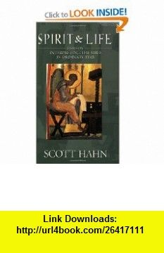 Spirit and Life Interpreting the Bible in Ordinary Time (9781931018531) Scott Hahn , ISBN-10: 1931018537  , ISBN-13: 978-1931018531 ,  , tutorials , pdf , ebook , torrent , downloads , rapidshare , filesonic , hotfile , megaupload , fileserve