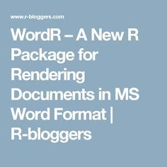 WordR – A New R Package for Rendering Documents in MS Word Format | R-bloggers