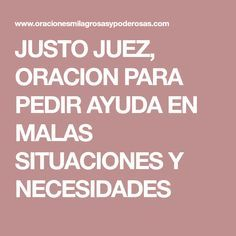 JUSTO JUEZ, ORACION PARA PEDIR AYUDA EN MALAS SITUACIONES Y NECESIDADES Medicine, Faith, Mary, Frases, Prayers, Reading, Thoughts, Falling Out Of Love, Party