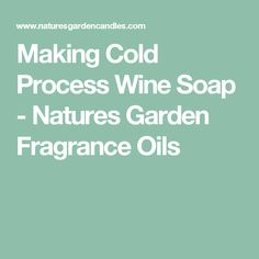 Making Cold Process Wine Soap - Natures Garden Fragrance Oils