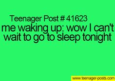 Then it gets to tonight and I don't want to go to bed. What an annoying paradox.