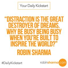 Your #DailyKickstart: Distraction is the great destroyer of dreams. Why be busy being busy when you're built to inspire the world?