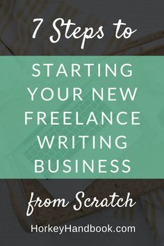 7 Steps to Starting Your New Freelance Writing Business from Scratch