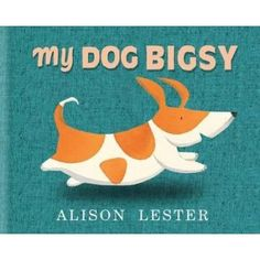 My Dog Bigsy by Alison Lester. Book Week 2016 / Book of the Year Notables List / Early Childhood. Miss Jenny's Classroom Best Children Books, Childrens Books, Alison Lester, Good Books, My Books, Books Australia, Book Creator, Books 2016, Book Trailers