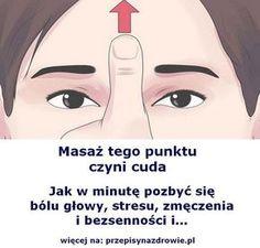 przepisynazdrowie.pl-jak-w-minute-pozbyc-sie-bolu-glowy-stresu-bezsennosci Nutrition Tips, Health Tips, Mudras, Traditional Chinese Medicine, Keep Fit, Good Advice, Healthy Life, Fun Facts, Massage