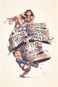 A Funny Thing Happened on the Way to the Forum.  I saw this years ago (it was my daughters first musical, she was about 5 or 6).  She saw it again late last year with Geoffrey Rush (she's 18 now)