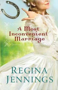 A Most Inconvenient Marriage  by: Regina Jennings, December 2014