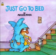 Just Go To Bed by Merger Mayer. One of my favorite books from my childhood.