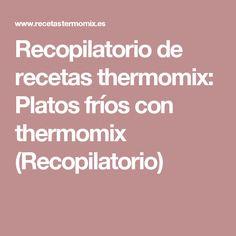 Recopilatorio de recetas thermomix: Platos fríos con thermomix (Recopilatorio)