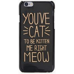 You're Cat To Be Kitten iPhone 6 Case ($4.95) ❤ liked on Polyvore featuring accessories, tech accessories, electronics and phone case
