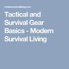 Tactical and Survival Gear Basics - Modern Survival Living
