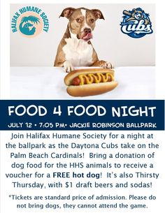 HHS presents Food 4 Food Night at Jackie Robinson Ballpark! Bring a donation of dog food with you to the Daytona Cubs game to receive a voucher for a FREE hot dog! It's also Thirsty Thursday, so 12 oz beers and sodas are only $1!