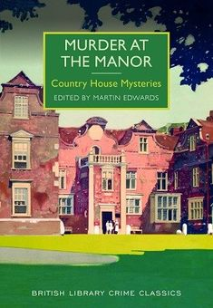 Murder at the Manor: Country House Mysteries - British Library Crime Classics…