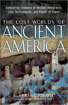 Amazon.com: The Lost Worlds of Ancient America: Compelling Evidence of Ancient Immigrants, Lost Technologies, and Places of Power eBook: Frank Joseph, John DeSalvo: Kindle Store