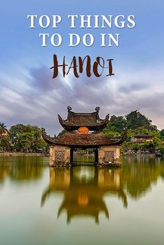 Top things to do in Hanoi, Vietnam, a charming city in the north of the country!
