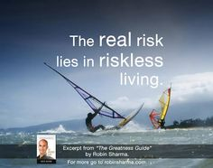 The real risk lies in riskless living.