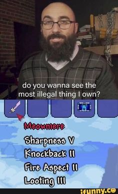 Do you wahna see tHe most illegal thing I own? Stupid Funny Memes, Funny Laugh, Funny Relatable Memes, Video Games Funny, Funny Games, Cute Funny Pics, Funny Pictures, Terraria Memes, Dark Quotes