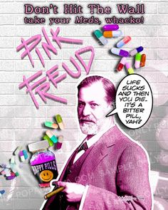 PINK FREUD -This art was done for fun and as a parody on the world of medicine, psychiatry and pharmaceuticals. I don't believe in Happy Pills and I think we have become too dependent on medication as a cure for life.