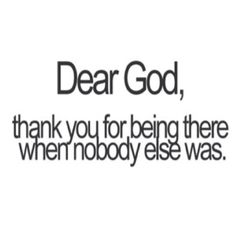 And so many times he was all I had. And he was sufficient.  Always!!