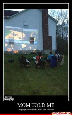 My buddy has a projector,..we did this a few times. True story Bro.