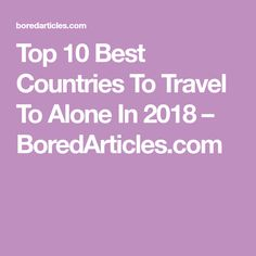 Top 10 Best Countries To Travel To Alone In 2018 – BoredArticles.com