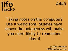 Taking notes on the computer? Use a weird font. Studies have shown the uniqueness will make you more likely to member them! #lifehack
