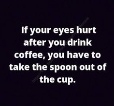 I don't put anything in my coffee, but this is funny. Coffee Talk, Coffee Is Life, I Love Coffee, Coffee Break, My Coffee, Coffee Drinks, Coffee Lovers, Coffee Shop, Coffee Puns