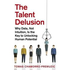 The Talent Delusion : Why Data, Not Intuition, Is the Key to Unlocking Human Potential Dr Adam, Adam Grant, Understanding People, Psychological Science, Book Show, Intuition, Bestselling Author, Book Format, The Book