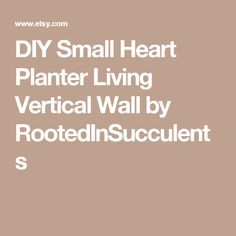 DIY Small Heart Planter Living Vertical Wall by RootedInSucculents