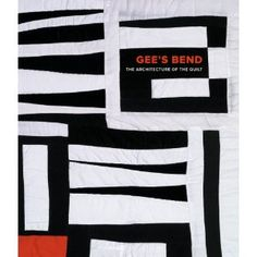 Gee's Bend: The Architecture of the Quilt, 224 pages, 2006.
