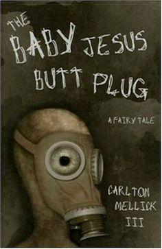 The Baby Jesus Butt Plug by Carlton Mellick III,http://www.amazon.com/dp/0972959823/ref=cm_sw_r_pi_dp_cwbatb0BB0HPHZPH