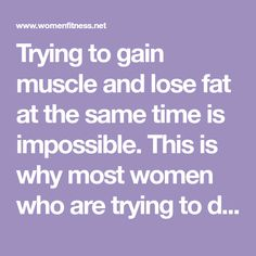 Trying to gain muscle and lose fat at the same time is impossible. This is why most women who are trying to do both at the same time see no results. Protein For Muscle Growth, Low Calorie Vegetables, Bikini Competition Prep, Eat Slowly, Glycemic Index, How To Lean Out, High Protein Snacks, Muscle Tissue, Protein Sources