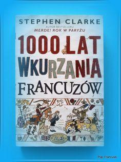 Książka pod choinkę- 1000 lat wkurzania Francuzów w księgarni PLAC FRANCUSKI czyli historia Francji widziana oczyma Stephena Clarke'a.