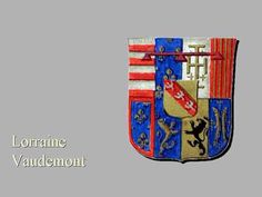 Lorraine-Vaudemont or counts of Vaudemont as its second creation. Note that it is the main cadet branch of the house of Lorraine before it, in fact, becomes the house of Lorraine.