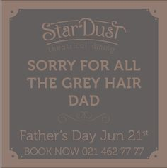 StarDust Theatrical Dining Father's Day 2015 Grey Hair, Art Quotes, Fathers Day, Dining, Books, Food, Libros, Gray Hair, Father's Day