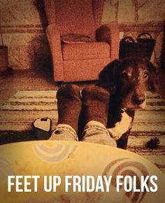 Feet up Friday is calling