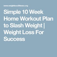 Simple 10 Week Home Workout Plan to Slash Weight | Weight Loss For Success